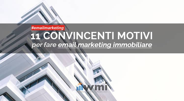 11 CONVINCENTI MOTIVI PER USARE L'EMAIL MARKETING NELL'IMMOBILIARE