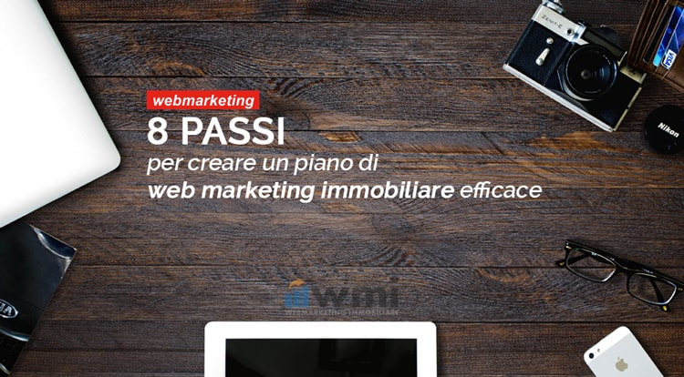 8 Passi per creare un piano di web marketing immobiliare efficace