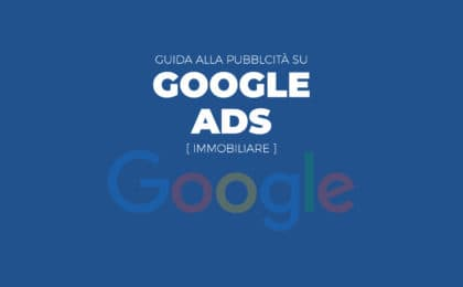 guida google ads immobiliare