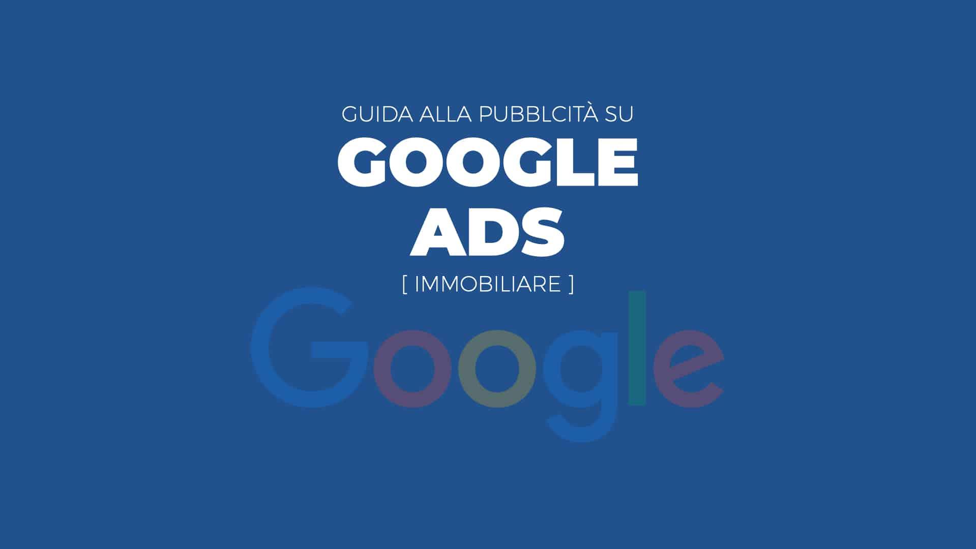 Google Ads Immobiliare: Guida Completa [2021]